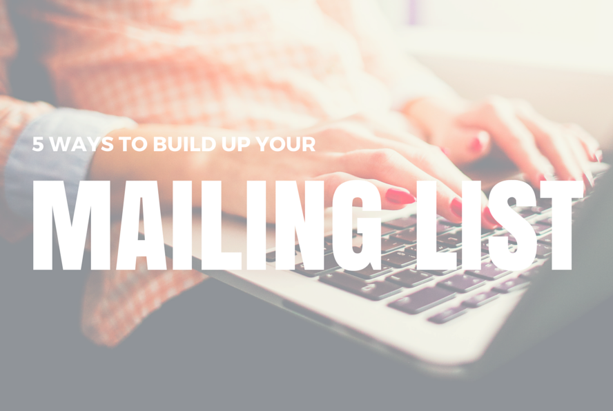 5 ways to build up your mailing list