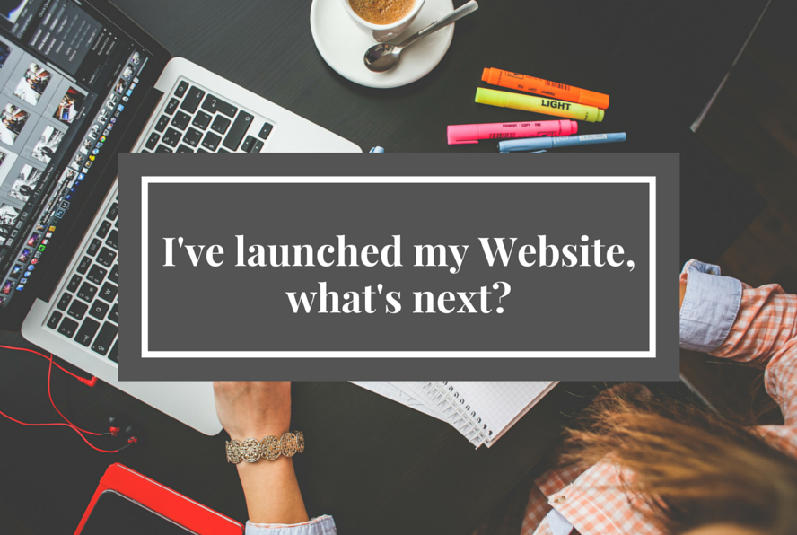 I've launched my Website, what's next?
